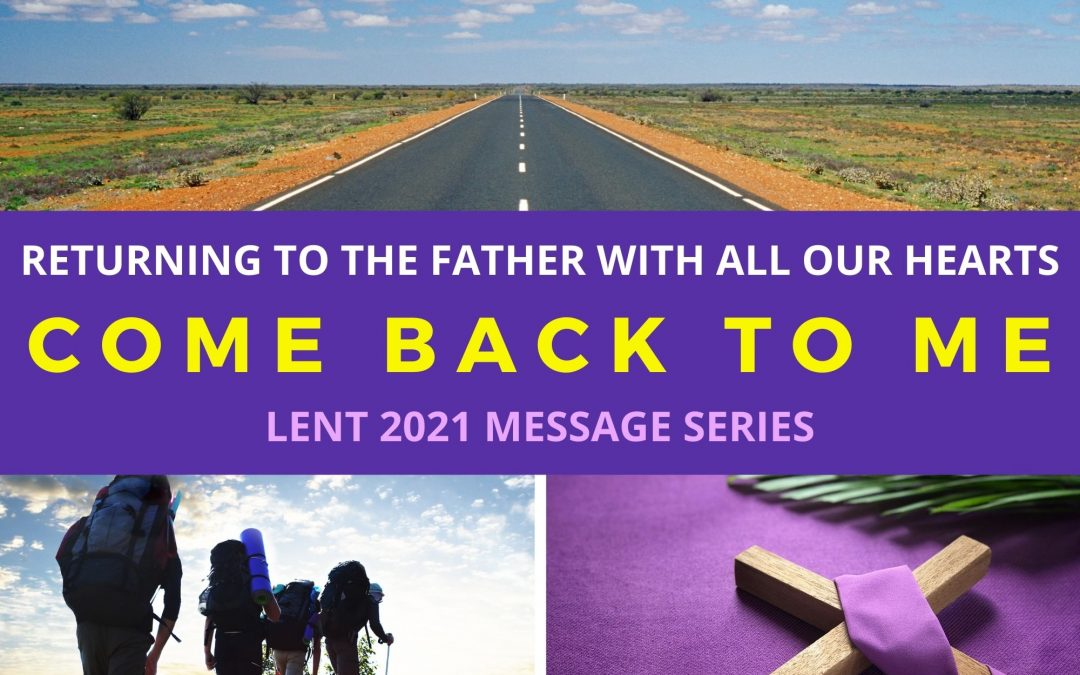 COME BACK TO ME – THE RIGHT TIME FOR LENT